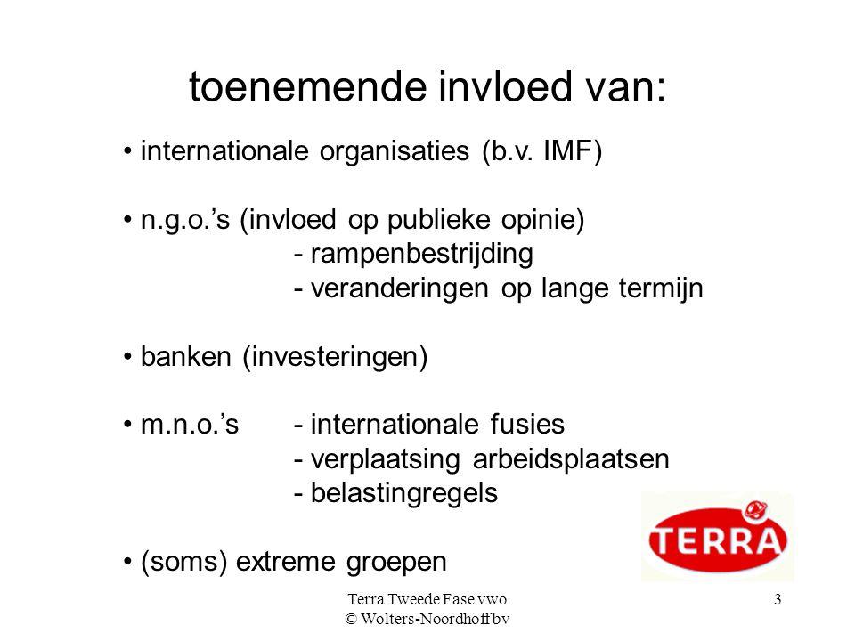 Terra Tweede Fase vwo © Wolters-Noordhoff bv 3 toenemende invloed van: internationale organisaties (b.v. IMF) n.g.o.'s (invloed op publieke opinie) -