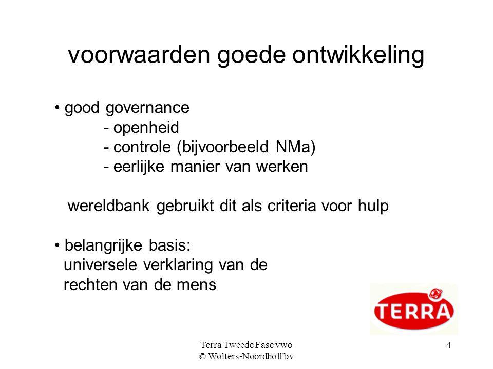 Terra Tweede Fase vwo © Wolters-Noordhoff bv 4 voorwaarden goede ontwikkeling good governance - openheid - controle (bijvoorbeeld NMa) - eerlijke mani