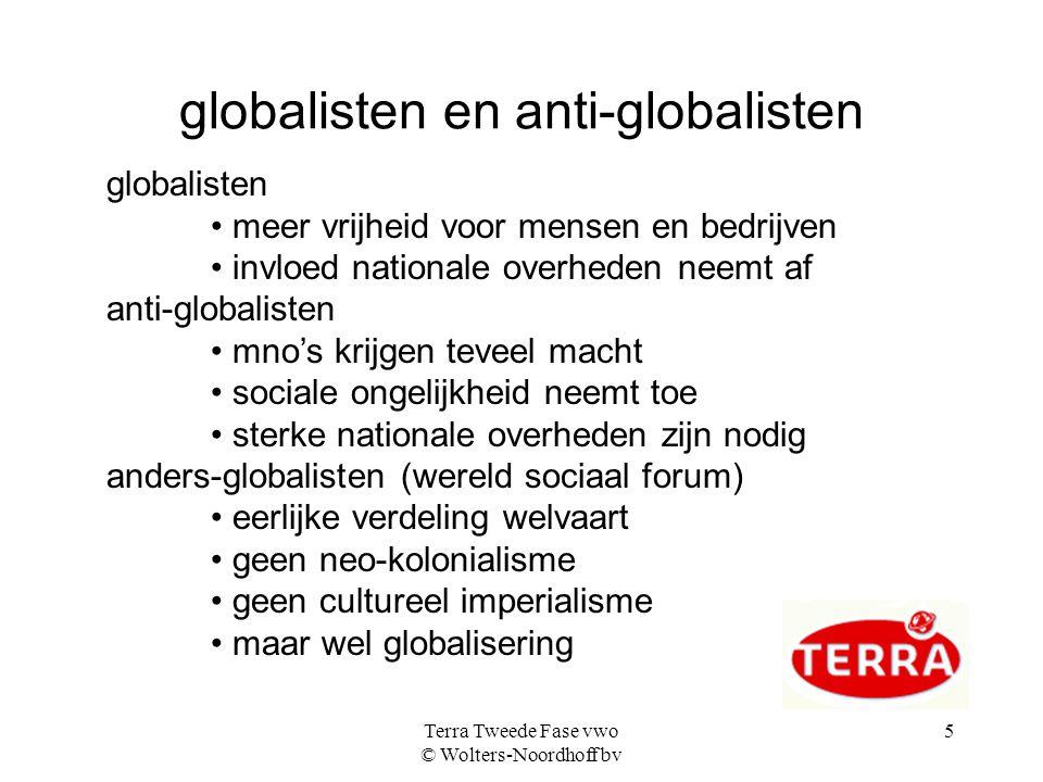 Terra Tweede Fase vwo © Wolters-Noordhoff bv 5 globalisten en anti-globalisten globalisten meer vrijheid voor mensen en bedrijven invloed nationale ov