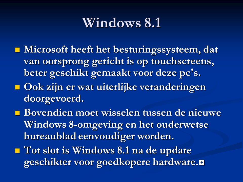 Windows 8.1 Microsoft heeft het besturingssysteem, dat van oorsprong gericht is op touchscreens, beter geschikt gemaakt voor deze pc's. Microsoft heef