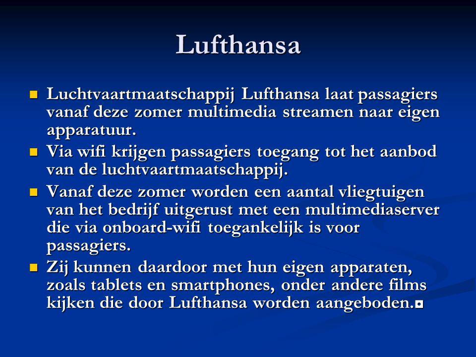 Lufthansa Luchtvaartmaatschappij Lufthansa laat passagiers vanaf deze zomer multimedia streamen naar eigen apparatuur. Luchtvaartmaatschappij Lufthans