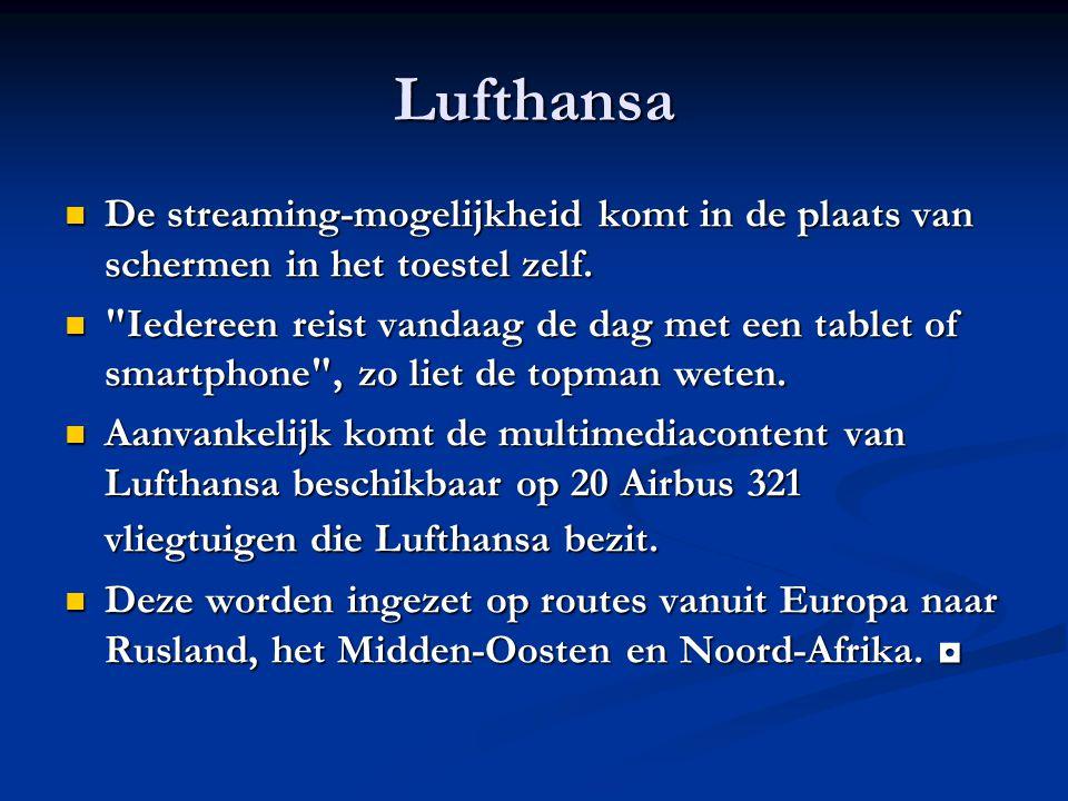 Lufthansa De streaming-mogelijkheid komt in de plaats van schermen in het toestel zelf. De streaming-mogelijkheid komt in de plaats van schermen in he