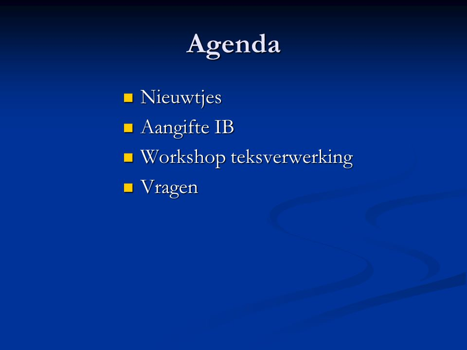 Agenda Nieuwtjes Nieuwtjes Aangifte IB Aangifte IB Workshop teksverwerking Workshop teksverwerking Vragen Vragen