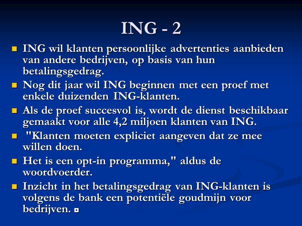 ING - 2 ING wil klanten persoonlijke advertenties aanbieden van andere bedrijven, op basis van hun betalingsgedrag. ING wil klanten persoonlijke adver