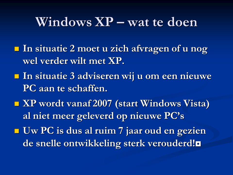 Windows XP – wat te doen In situatie 2 moet u zich afvragen of u nog wel verder wilt met XP. In situatie 2 moet u zich afvragen of u nog wel verder wi