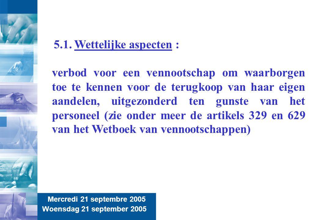 12 Mercredi 21 septembre 2005 Woensdag 21 september 2005 5.1. Wettelijke aspecten : verbod voor een vennootschap om waarborgen toe te kennen voor de t