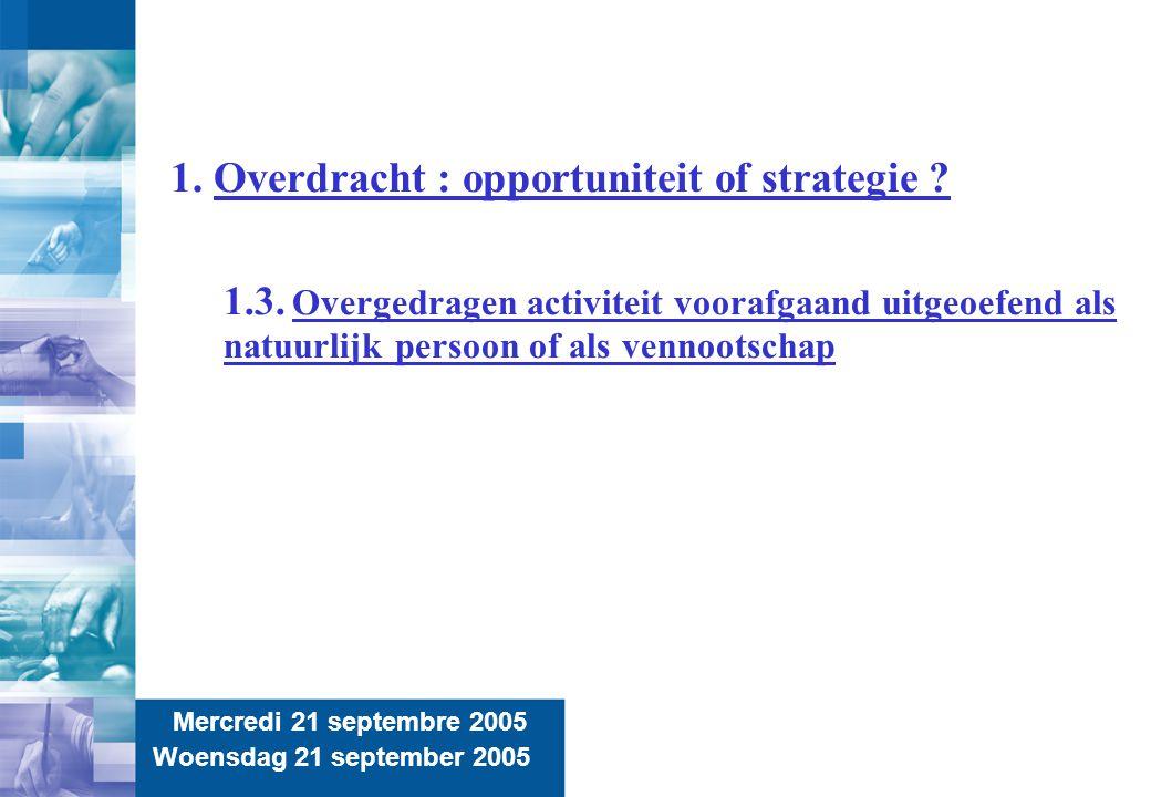 7 Mercredi 21 septembre 2005 Woensdag 21 september 2005 1. Overdracht : opportuniteit of strategie ? 1.3. Overgedragen activiteit voorafgaand uitgeoef