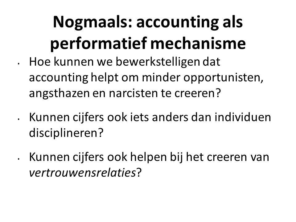 Nogmaals: accounting als performatief mechanisme Hoe kunnen we bewerkstelligen dat accounting helpt om minder opportunisten, angsthazen en narcisten te creeren.