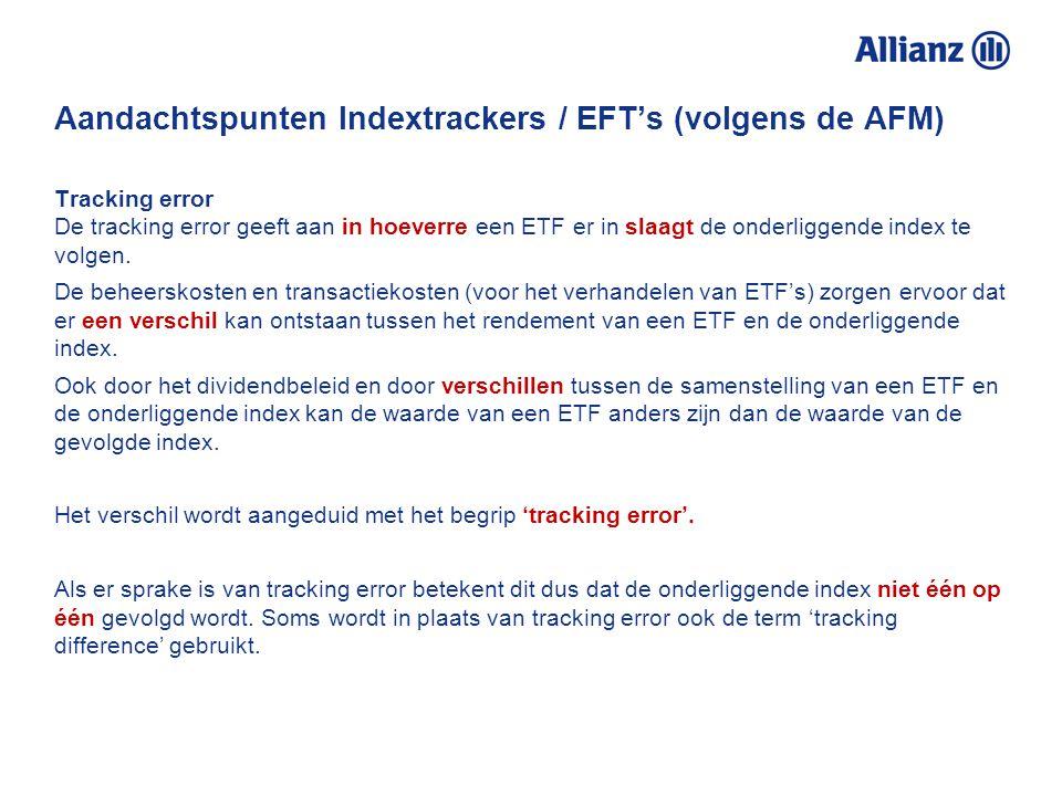 Aandachtspunten Indextrackers / EFT's (volgens de AFM) Risico De belangrijkste financiële risico's van een ETF kun je aflezen uit de risico-indicator.