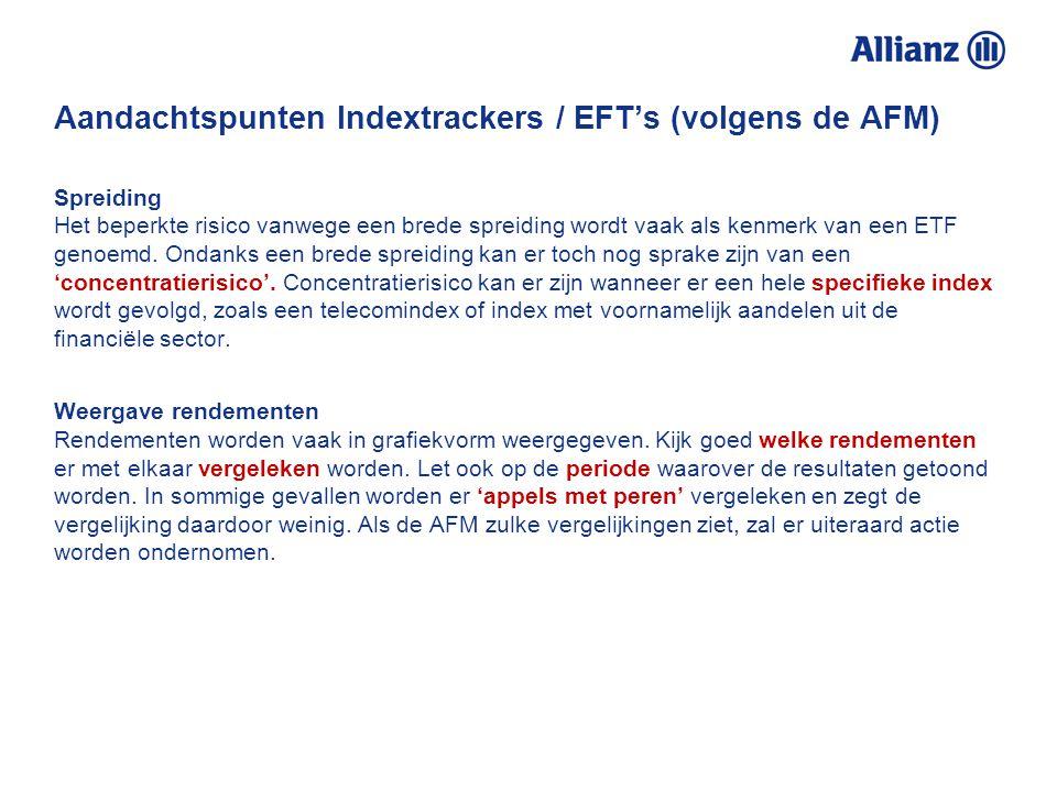Aandachtspunten Indextrackers / EFT's (volgens de AFM) Tracking error De tracking error geeft aan in hoeverre een ETF er in slaagt de onderliggende in