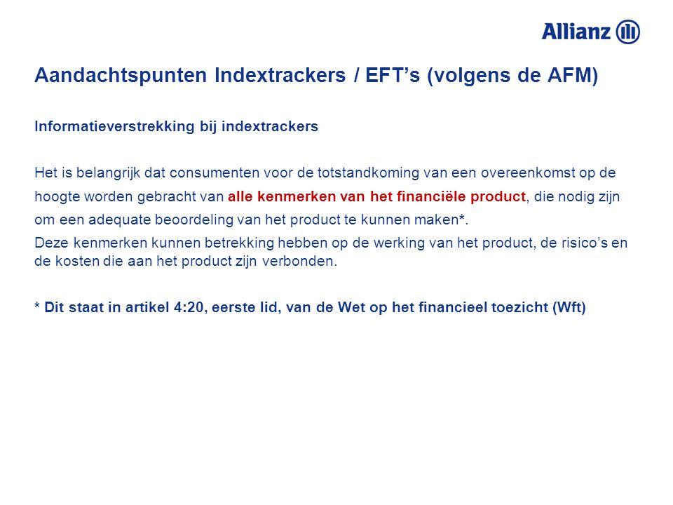 Aandachtspunten Indextrackers / EFT's (volgens de AFM) Spreiding Het beperkte risico vanwege een brede spreiding wordt vaak als kenmerk van een ETF ge