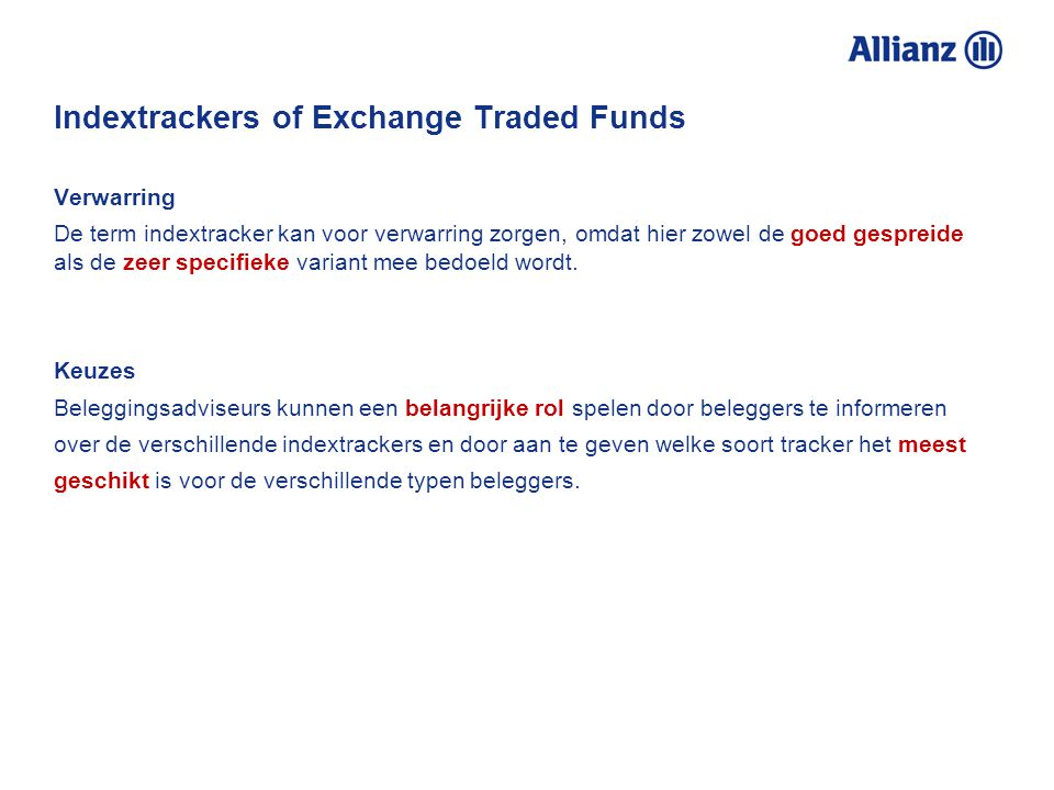 Indextrackers of Exchange Traded Funds Indextrackers. Wat zijn dat? Een indextracker, ook wel Exchange Traded Fund of ETF genoemd, is een beleggingsfo