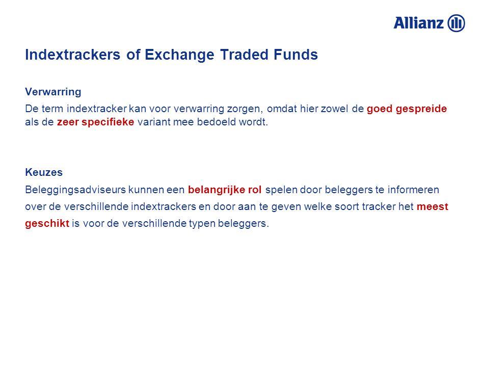 Indextrackers of Exchange Traded Funds Verwarring De term indextracker kan voor verwarring zorgen, omdat hier zowel de goed gespreide als de zeer specifieke variant mee bedoeld wordt.
