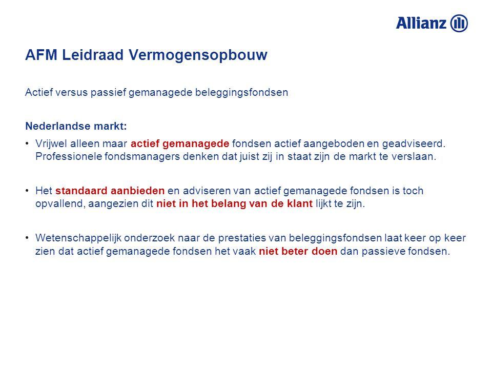 AFM Leidraad Vermogensopbouw Actief versus passief gemanagede beleggingsfondsen Nederlandse markt: Vrijwel alleen maar actief gemanagede fondsen actief aangeboden en geadviseerd.