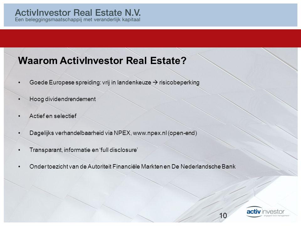 Waarom ActivInvestor Real Estate? Goede Europese spreiding: vrij in landenkeuze  risicobeperking Hoog dividendrendement Actief en selectief Dagelijks