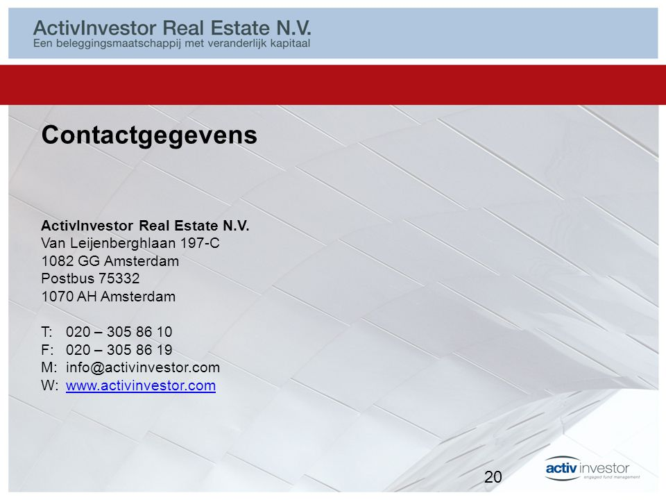 Contactgegevens ActivInvestor Real Estate N.V. Van Leijenberghlaan 197-C 1082 GG Amsterdam Postbus 75332 1070 AH Amsterdam T:020 – 305 86 10 F: 020 –