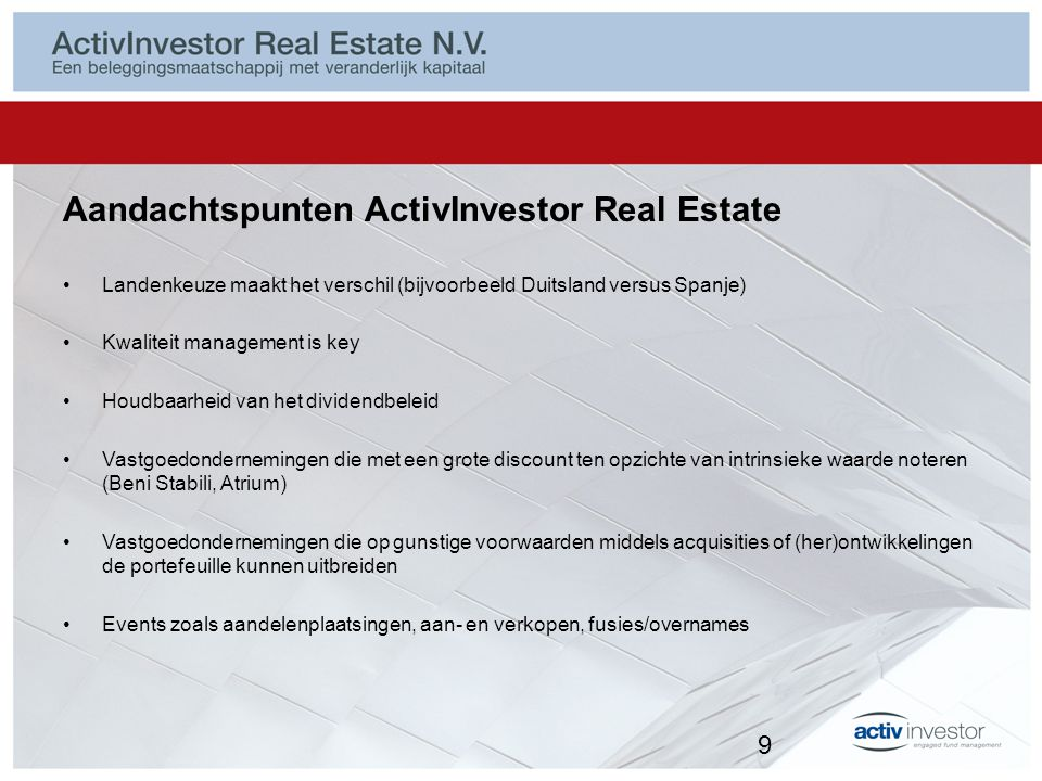 Aandachtspunten ActivInvestor Real Estate Landenkeuze maakt het verschil (bijvoorbeeld Duitsland versus Spanje) Kwaliteit management is key Houdbaarhe