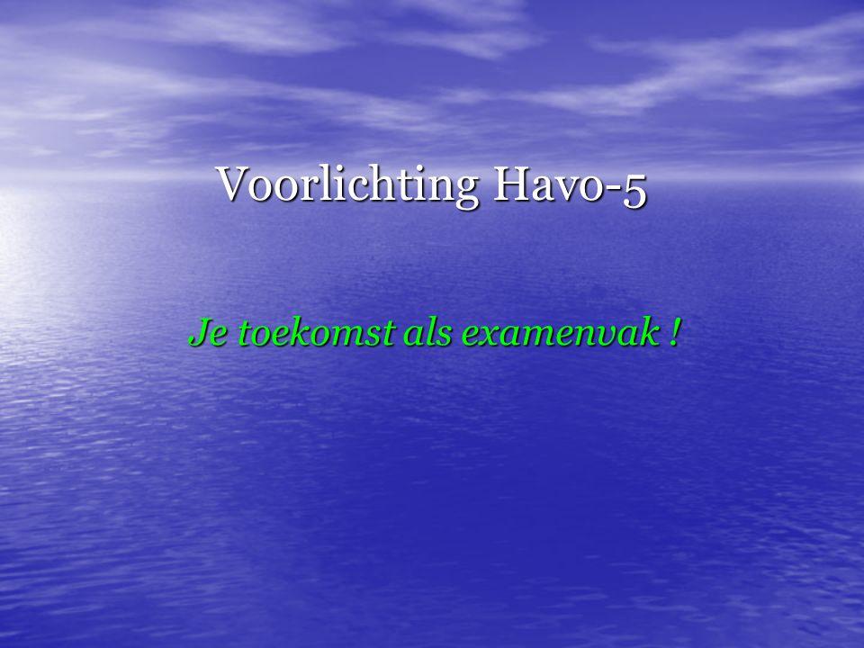 Voorlichting Havo-5 Je toekomst als examenvak !