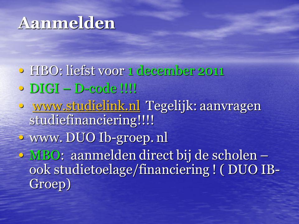 Aanmelden HBO: liefst voor 1 december 2011 HBO: liefst voor 1 december 2011 DIGI – D-code !!!! DIGI – D-code !!!! www.studielink.nl Tegelijk: aanvrage