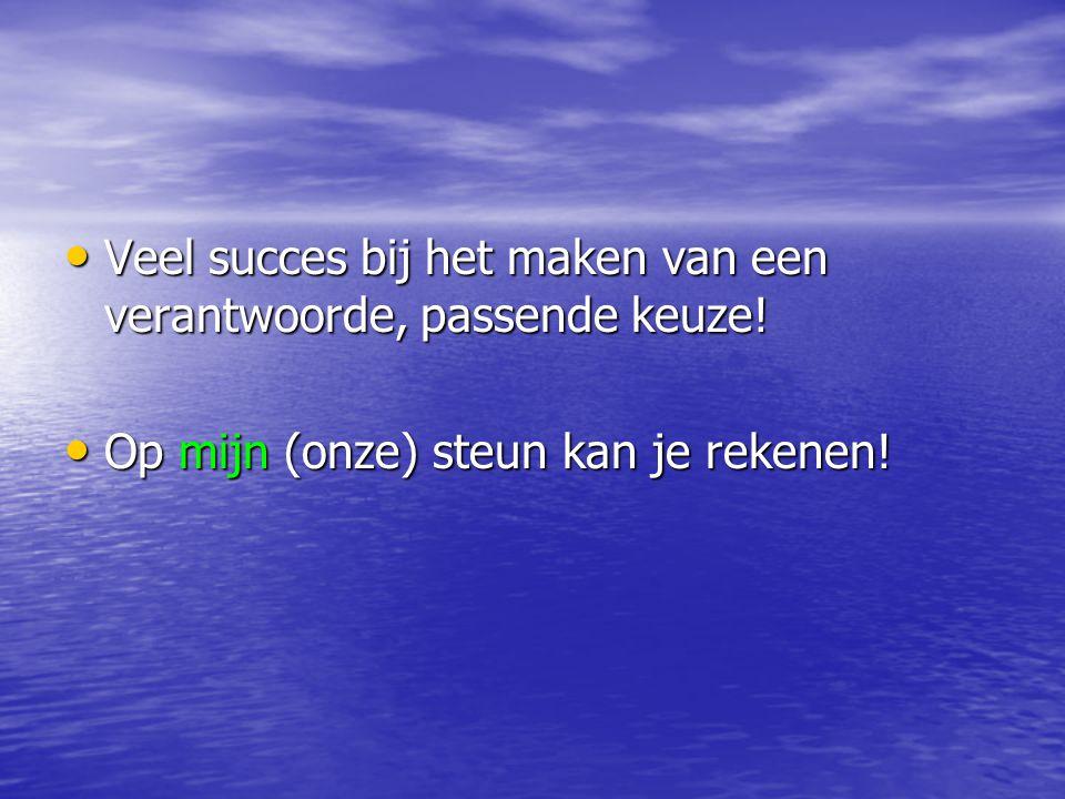 Veel succes bij het maken van een verantwoorde, passende keuze! Veel succes bij het maken van een verantwoorde, passende keuze! Op mijn (onze) steun k