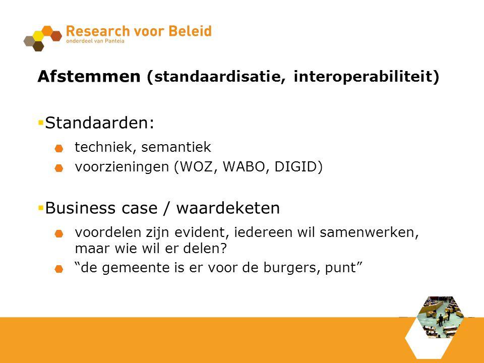 Afstemmen (standaardisatie, interoperabiliteit)  Standaarden: techniek, semantiek voorzieningen (WOZ, WABO, DIGID)  Business case / waardeketen voordelen zijn evident, iedereen wil samenwerken, maar wie wil er delen.