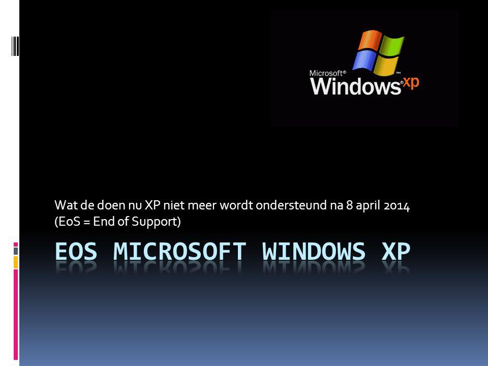Wat de doen nu XP niet meer wordt ondersteund na 8 april 2014 (EoS = End of Support)