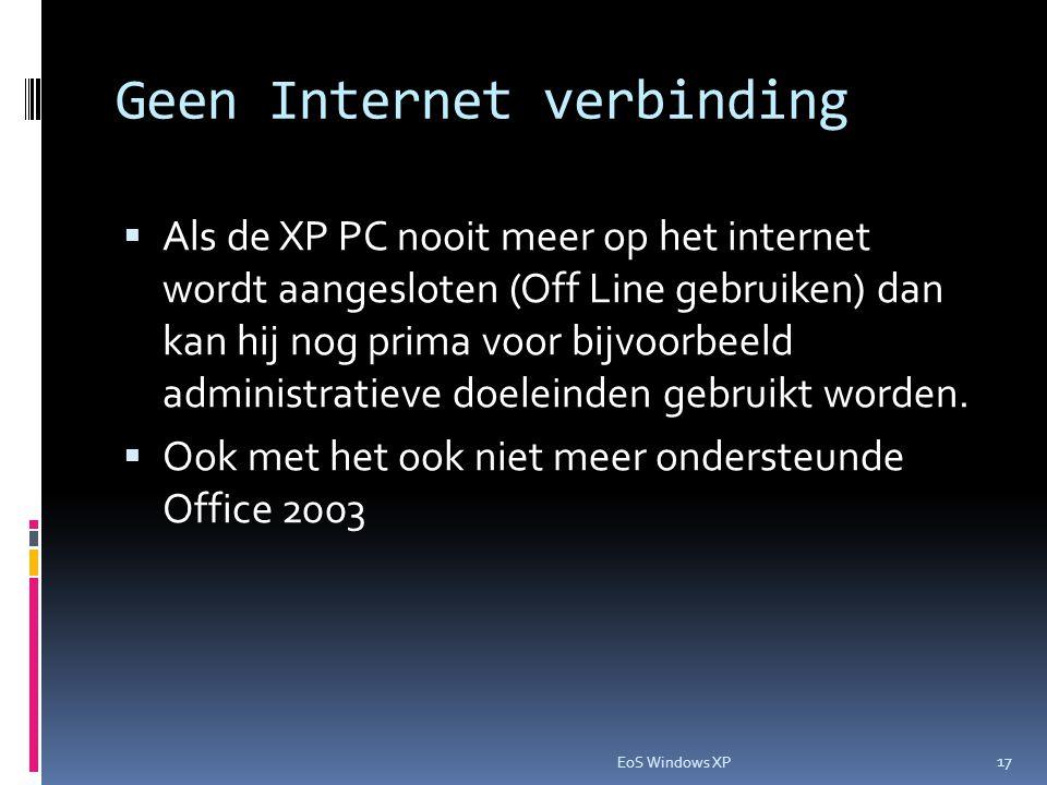 Geen Internet verbinding  Als de XP PC nooit meer op het internet wordt aangesloten (Off Line gebruiken) dan kan hij nog prima voor bijvoorbeeld administratieve doeleinden gebruikt worden.