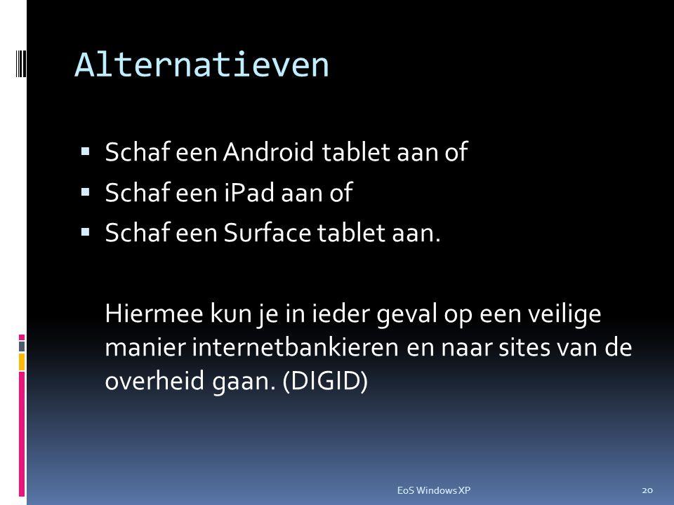 Alternatieven  Schaf een Android tablet aan of  Schaf een iPad aan of  Schaf een Surface tablet aan. Hiermee kun je in ieder geval op een veilige m