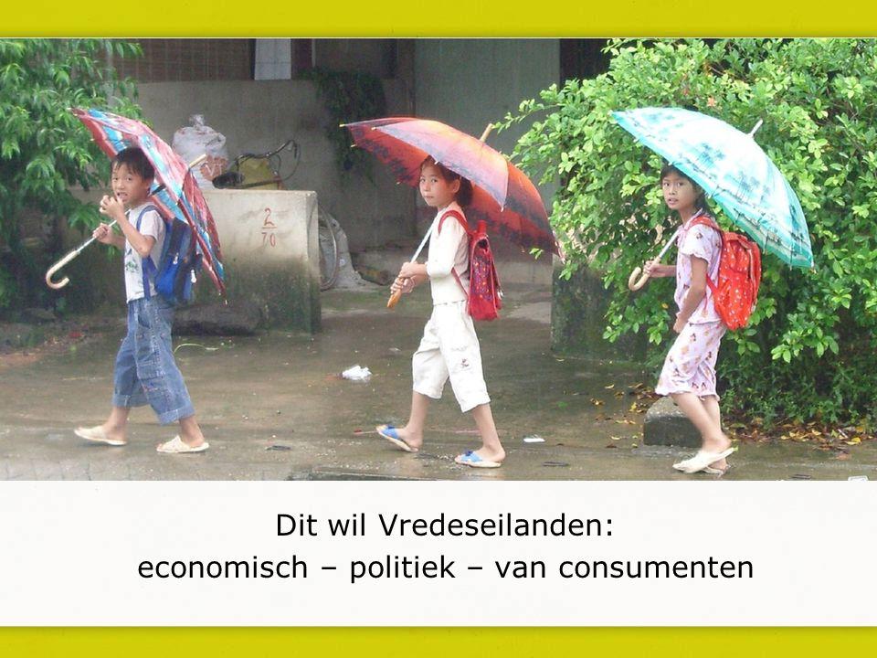 Dit wil Vredeseilanden: economisch – politiek – van consumenten