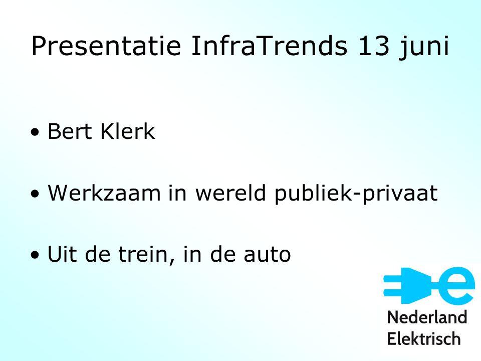 Presentatie InfraTrends 13 juni Bert Klerk Werkzaam in wereld publiek-privaat Uit de trein, in de auto