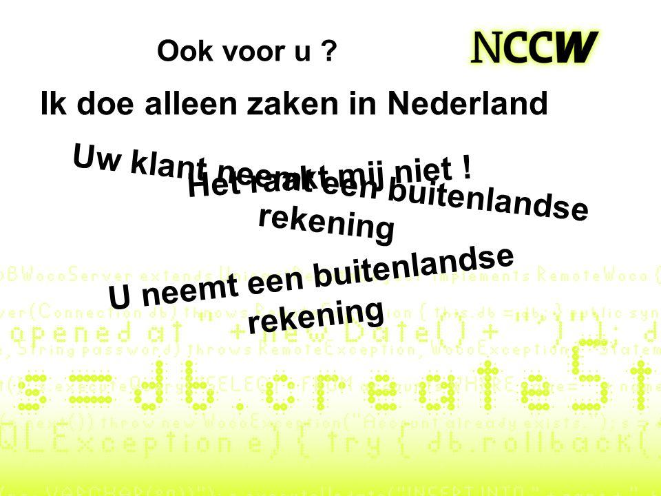 Ik doe alleen zaken in Nederland Het raakt mij niet ! Uw klant neemt een buitenlandse rekening U neemt een buitenlandse rekening Ook voor u ?