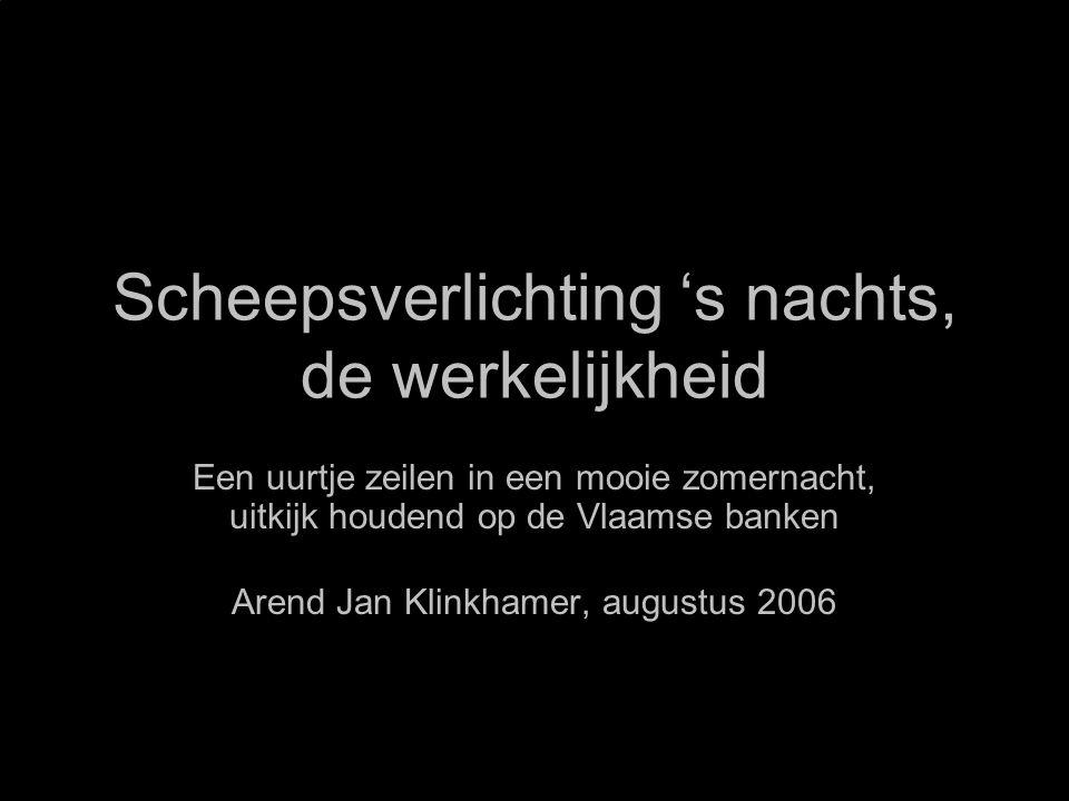 Scheepsverlichting 's nachts, de werkelijkheid Een uurtje zeilen in een mooie zomernacht, uitkijk houdend op de Vlaamse banken Arend Jan Klinkhamer, a