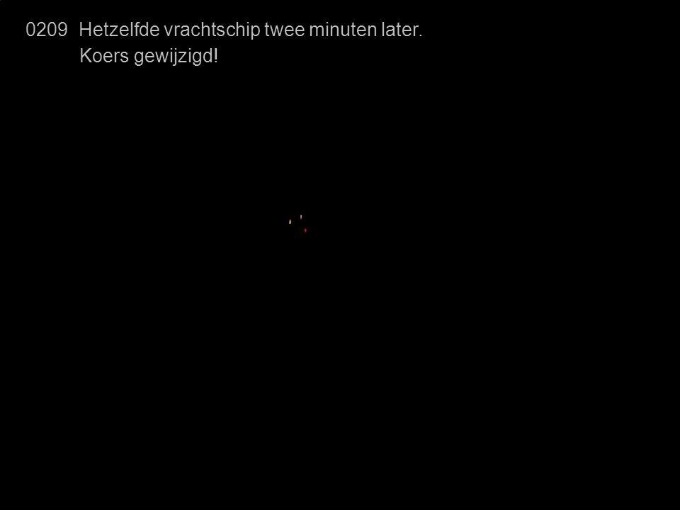 0209 Hetzelfde vrachtschip twee minuten later. Koers gewijzigd!