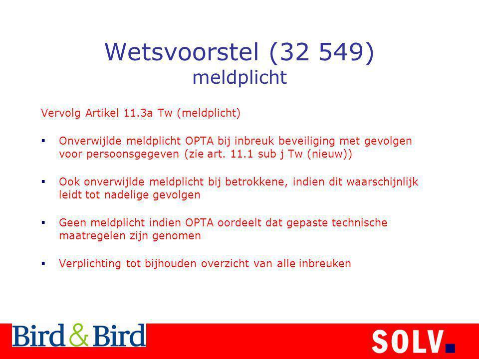 Wetsvoorstel (32 549) meldplicht Vervolg Artikel 11.3a Tw (meldplicht)  Onverwijlde meldplicht OPTA bij inbreuk beveiliging met gevolgen voor persoonsgegeven (zie art.