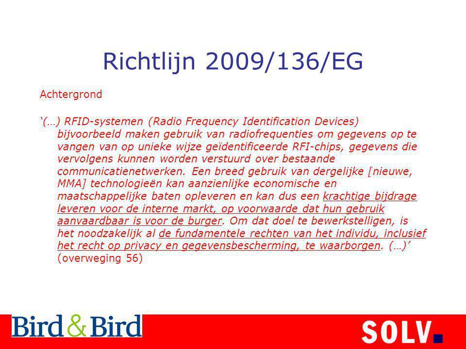 Richtlijn 2009/136/EG Achtergrond '(…) RFID-systemen (Radio Frequency Identification Devices) bijvoorbeeld maken gebruik van radiofrequenties om gegevens op te vangen van op unieke wijze geïdentificeerde RFI-chips, gegevens die vervolgens kunnen worden verstuurd over bestaande communicatienetwerken.