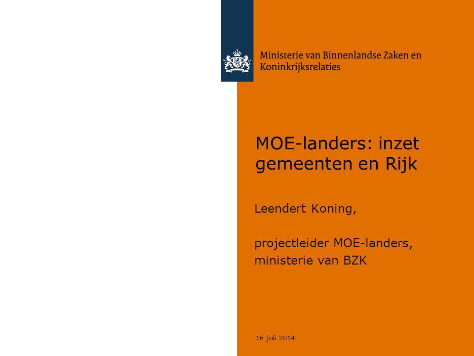 16 juli 2014 MOE-landers: inzet gemeenten en Rijk Leendert Koning, projectleider MOE-landers, ministerie van BZK