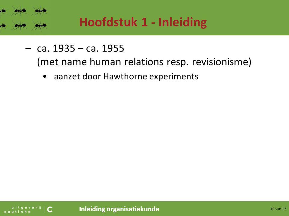 Inleiding organisatiekunde 10 van 17 Hoofdstuk 1 - Inleiding –ca. 1935 – ca. 1955 (met name human relations resp. revisionisme) aanzet door Hawthorne