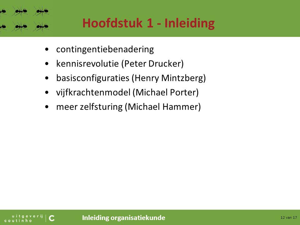 Inleiding organisatiekunde 12 van 17 Hoofdstuk 1 - Inleiding contingentiebenadering kennisrevolutie (Peter Drucker) basisconfiguraties (Henry Mintzber