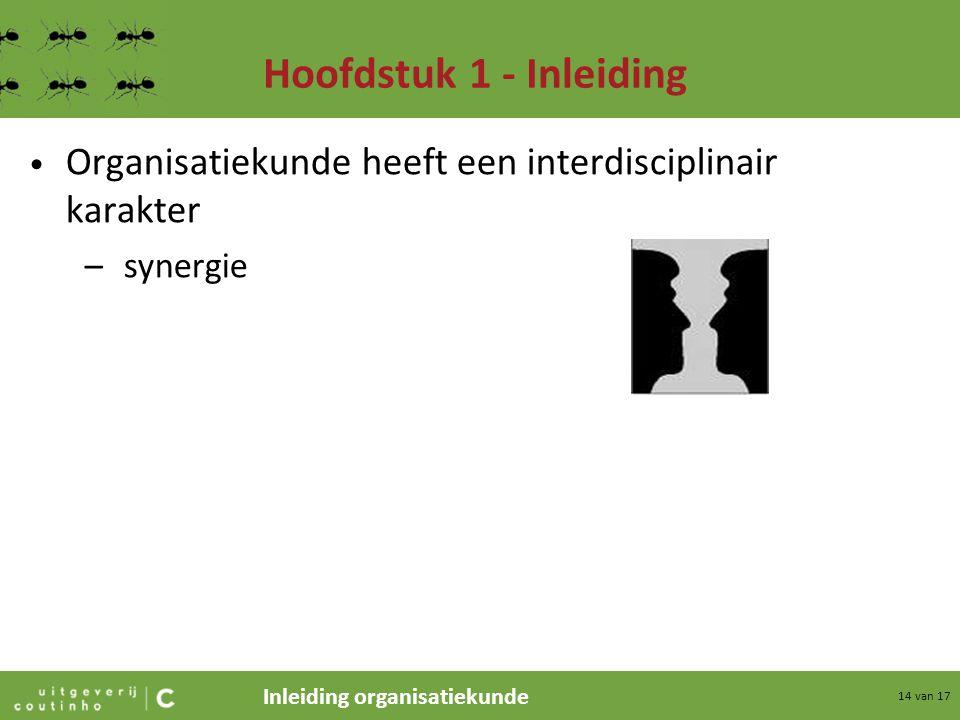 Inleiding organisatiekunde 14 van 17 Hoofdstuk 1 - Inleiding Organisatiekunde heeft een interdisciplinair karakter –synergie