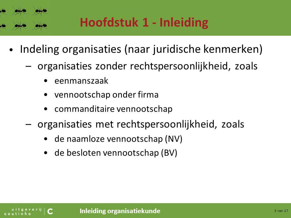 Inleiding organisatiekunde 3 van 17 Hoofdstuk 1 - Inleiding Indeling organisaties (naar juridische kenmerken) –organisaties zonder rechtspersoonlijkhe