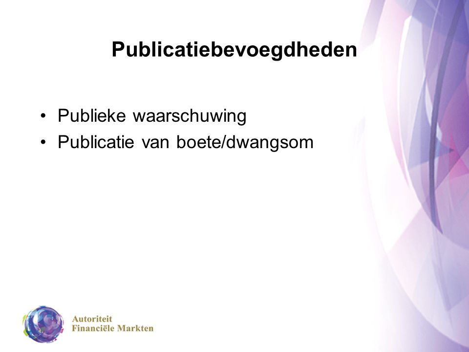 Publicatiebevoegdheden Publieke waarschuwing Publicatie van boete/dwangsom