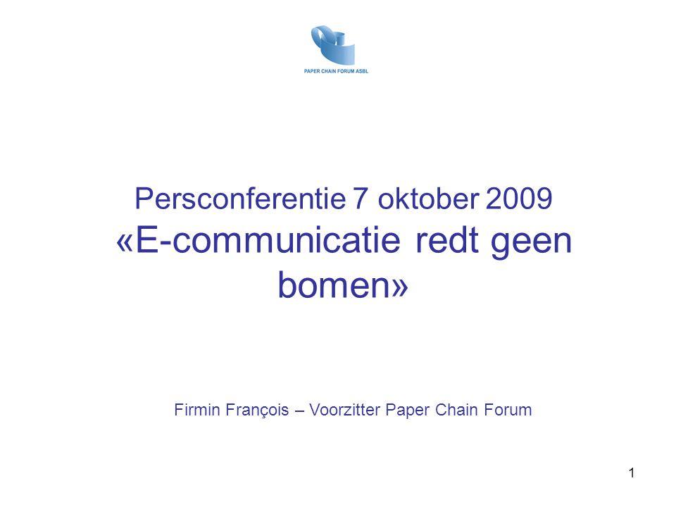 Persconferentie 7 oktober 2009 «E-communicatie redt geen bomen» Firmin François – Voorzitter Paper Chain Forum 1