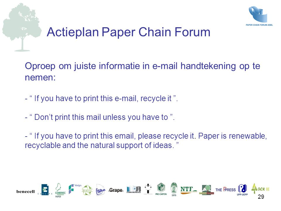 Oproep om juiste informatie in e-mail handtekening op te nemen: - If you have to print this e-mail, recycle it .