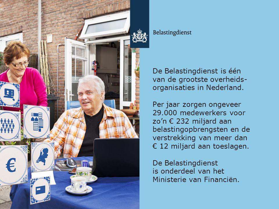 De Belastingdienst is één van de grootste overheids- organisaties in Nederland. Per jaar zorgen ongeveer 29.000 medewerkers voor zo'n € 232 miljard aa