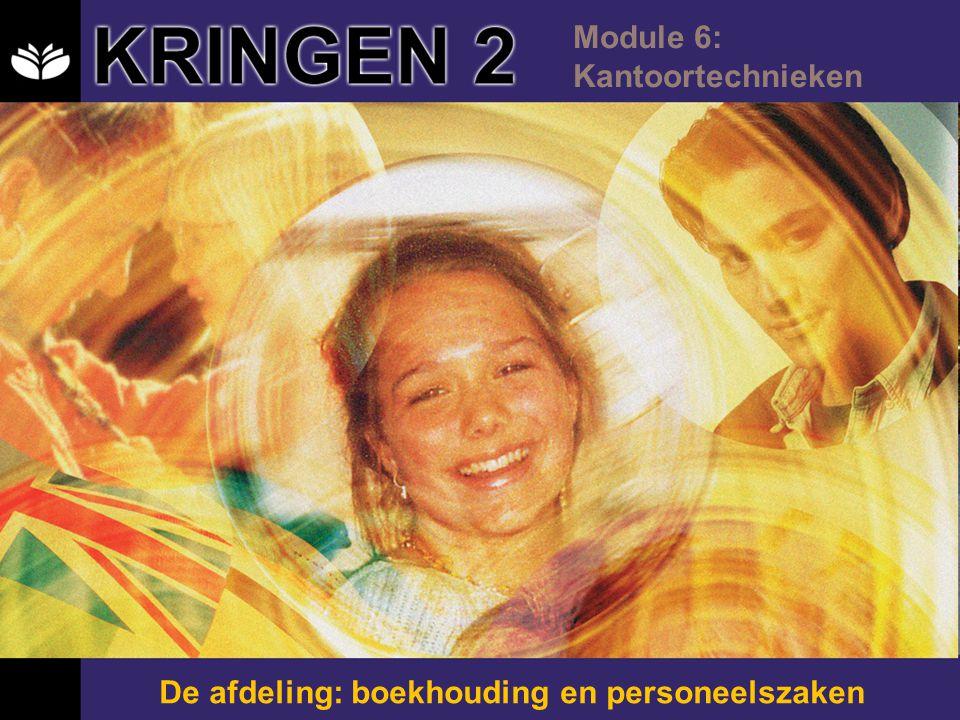 KRINGEN 2 Module 6: Kantoortechnieken De afdeling: boekhouding en personeelszaken