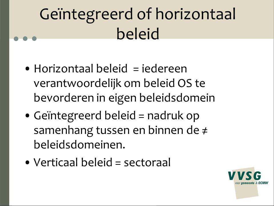 Geïntegreerd of horizontaal beleid Horizontaal beleid = iedereen verantwoordelijk om beleid OS te bevorderen in eigen beleidsdomein Geïntegreerd belei