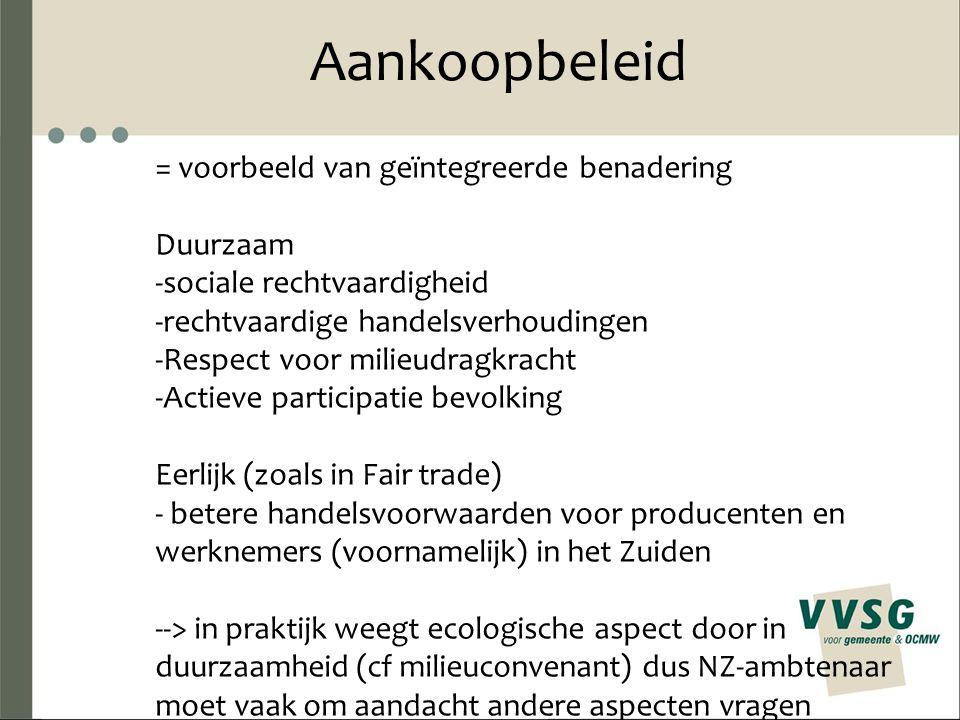 Aankoopbeleid = voorbeeld van geïntegreerde benadering Duurzaam -sociale rechtvaardigheid -rechtvaardige handelsverhoudingen -Respect voor milieudragk