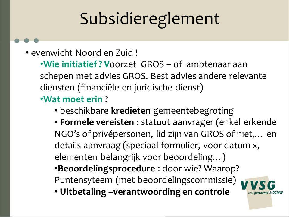 Subsidiereglement evenwicht Noord en Zuid ! Wie initiatief ? Voorzet GROS – of ambtenaar aan schepen met advies GROS. Best advies andere relevante die