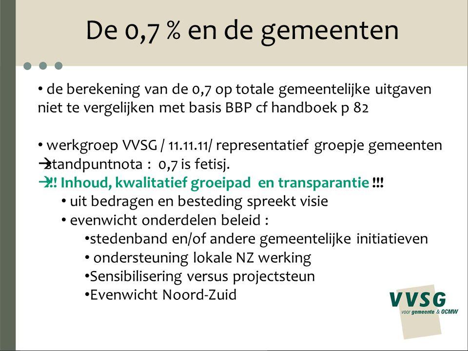De 0,7 % en de gemeenten de berekening van de 0,7 op totale gemeentelijke uitgaven niet te vergelijken met basis BBP cf handboek p 82 werkgroep VVSG /