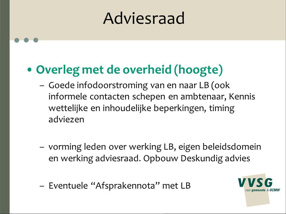 Adviesraad Overleg met de overheid (hoogte) –Goede infodoorstroming van en naar LB (ook informele contacten schepen en ambtenaar, Kennis wettelijke en